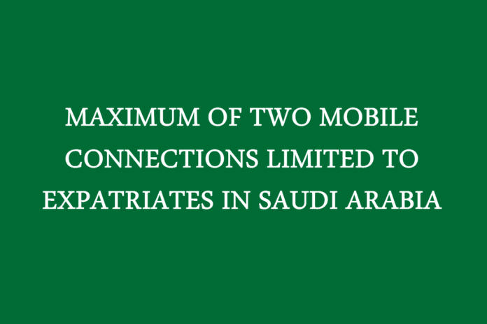 MAXIMUM TWO MOBILE CONNECTIONS LIMITED TO EXPATRIATES IN SAUDI ARABIA