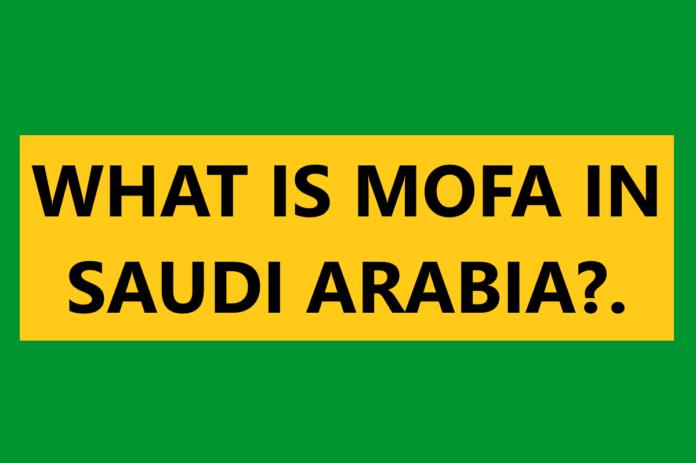 What is MOFA in Saudi Arabia?.